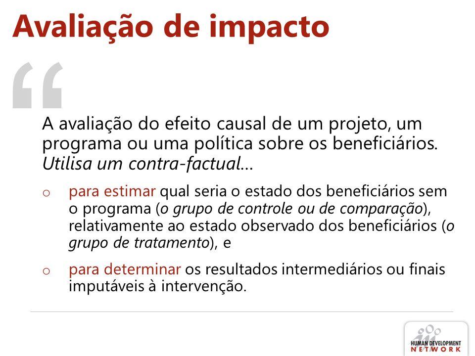 Avaliação de impacto A avaliação do efeito causal de um projeto, um programa ou uma política sobre os beneficiários. Utilisa um contra-factual…