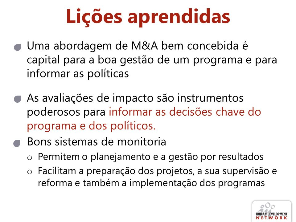 Lições aprendidas Uma abordagem de M&A bem concebida é capital para a boa gestão de um programa e para informar as políticas.