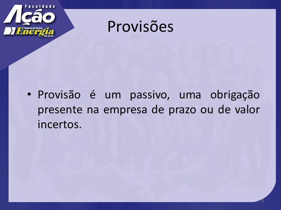 Provisões Provisão é um passivo, uma obrigação presente na empresa de prazo ou de valor incertos.