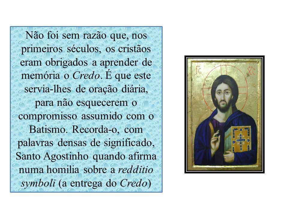 Não foi sem razão que, nos primeiros séculos, os cristãos eram obrigados a aprender de memória o Credo.