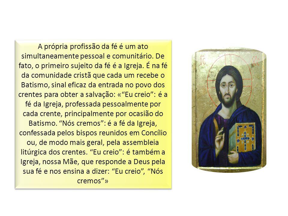 A própria profissão da fé é um ato simultaneamente pessoal e comunitário.