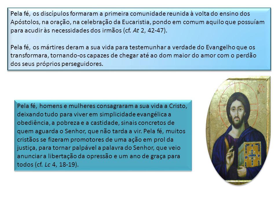 Pela fé, os discípulos formaram a primeira comunidade reunida à volta do ensino dos Apóstolos, na oração, na celebração da Eucaristia, pondo em comum aquilo que possuíam para acudir às necessidades dos irmãos (cf. At 2, 42-47).