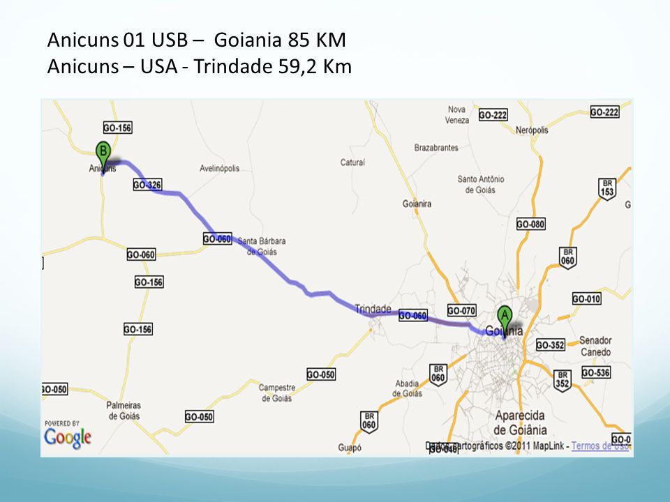 Anicuns 01 USB – Goiania 85 KM Anicuns – USA - Trindade 59,2 Km