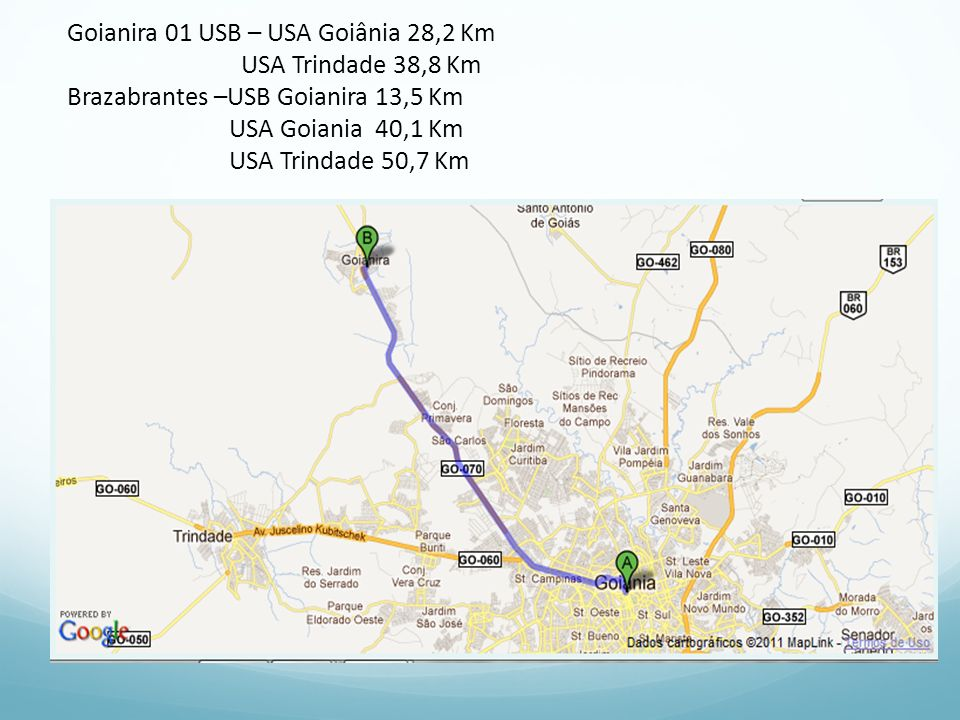 Goianira 01 USB – USA Goiânia 28,2 Km USA Trindade 38,8 Km Brazabrantes –USB Goianira 13,5 Km USA Goiania 40,1 Km USA Trindade 50,7 Km