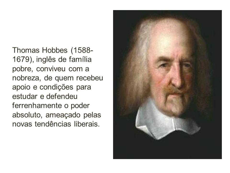 Thomas Hobbes (1588-1679), inglês de família pobre, conviveu com a nobreza, de quem recebeu apoio e condições para estudar e defendeu ferrenhamente o poder absoluto, ameaçado pelas novas tendências liberais.