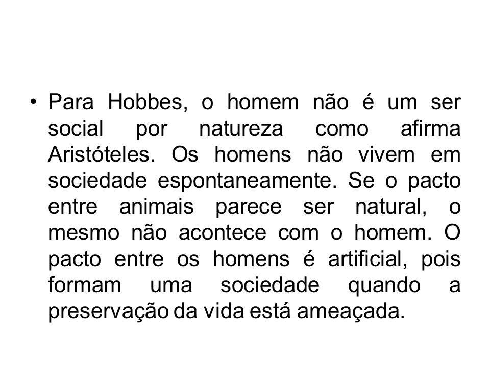Para Hobbes, o homem não é um ser social por natureza como afirma Aristóteles.