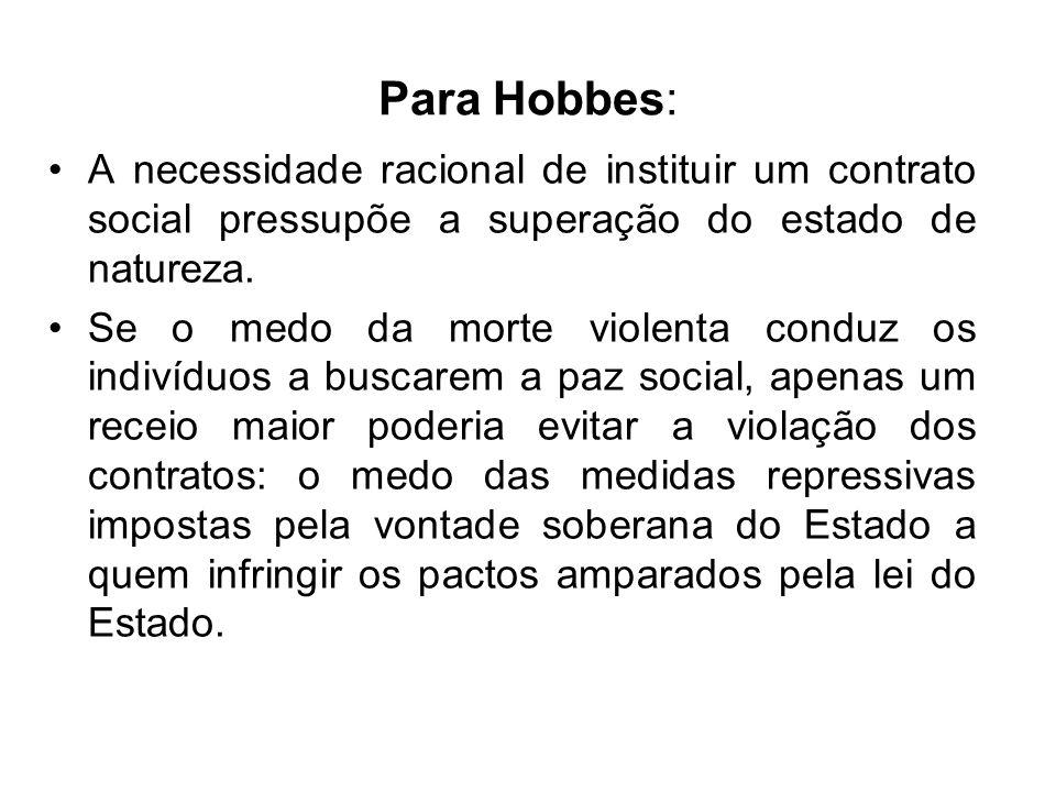 Para Hobbes: A necessidade racional de instituir um contrato social pressupõe a superação do estado de natureza.