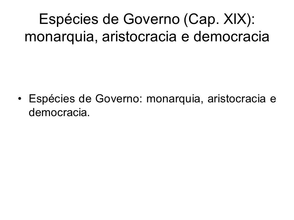 Espécies de Governo (Cap. XIX): monarquia, aristocracia e democracia