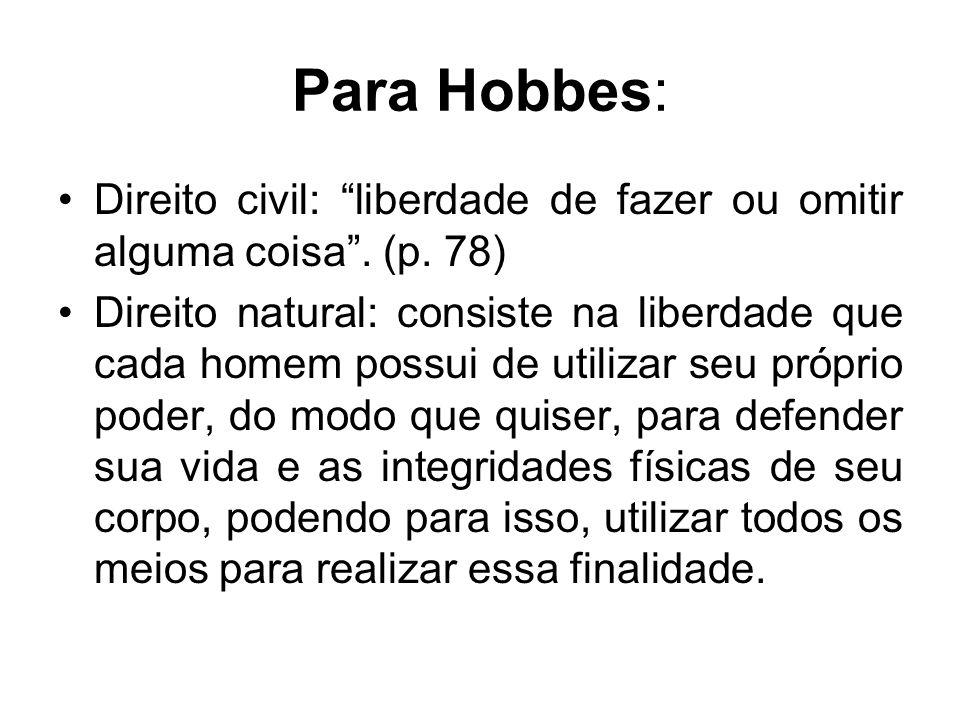 Para Hobbes: Direito civil: liberdade de fazer ou omitir alguma coisa . (p. 78)