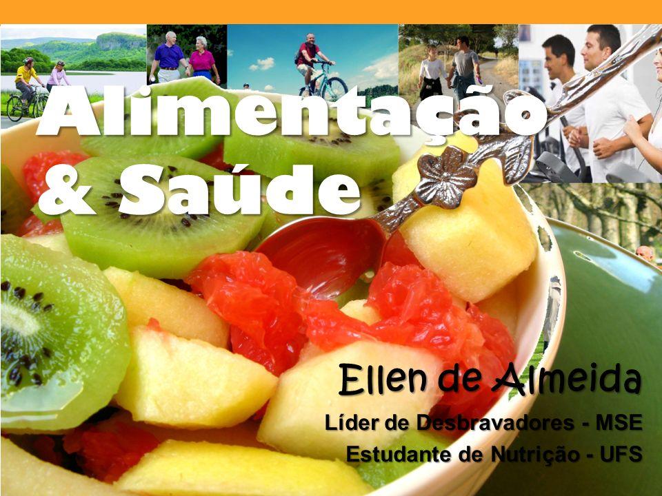 Alimentação & Saúde Ellen de Almeida Líder de Desbravadores - MSE