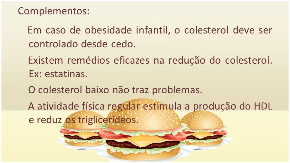 Complementos: Em caso de obesidade infantil, o colesterol deve ser controlado desde cedo.