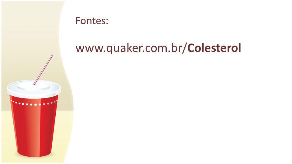 Fontes: www.quaker.com.br/Colesterol