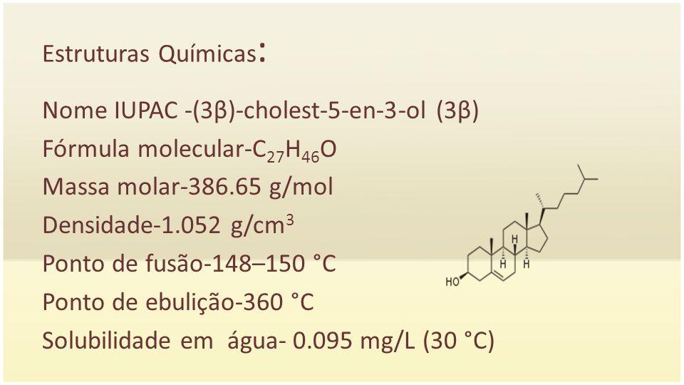 Estruturas Químicas: Nome IUPAC -(3β)-cholest-5-en-3-ol (3β) Fórmula molecular-C27H46O. Massa molar-386.65 g/mol.