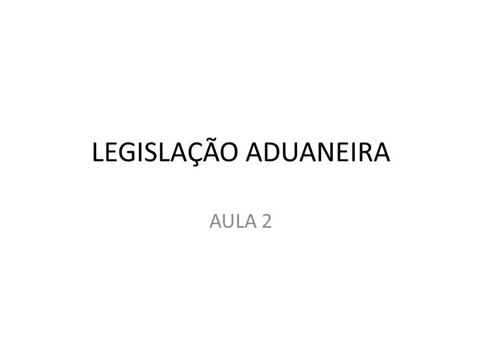 LEGISLAÇÃO ADUANEIRA AULA 2