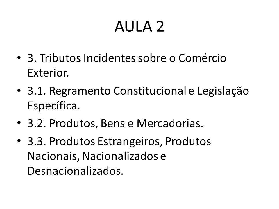 AULA 2 3. Tributos Incidentes sobre o Comércio Exterior.