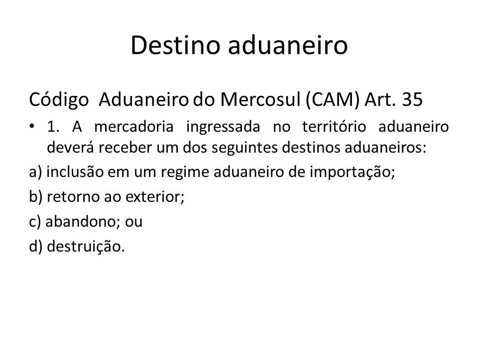 Destino aduaneiro Código Aduaneiro do Mercosul (CAM) Art. 35