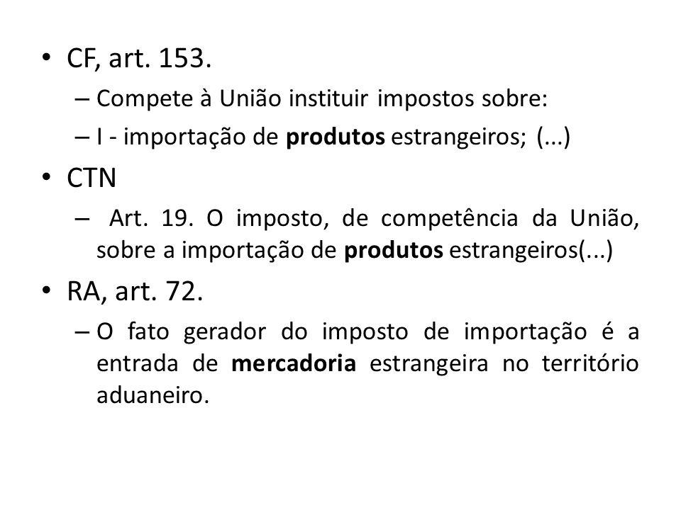 CF, art. 153. Compete à União instituir impostos sobre: I - importação de produtos estrangeiros; (...)