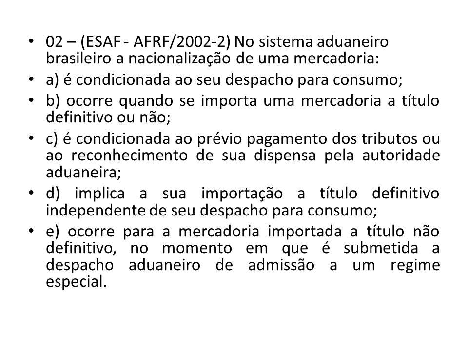 02 – (ESAF - AFRF/2002-2) No sistema aduaneiro brasileiro a nacionalização de uma mercadoria:
