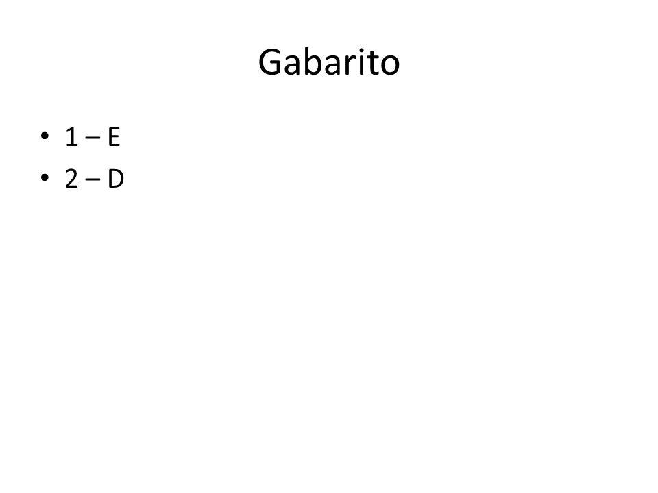 Gabarito 1 – E 2 – D