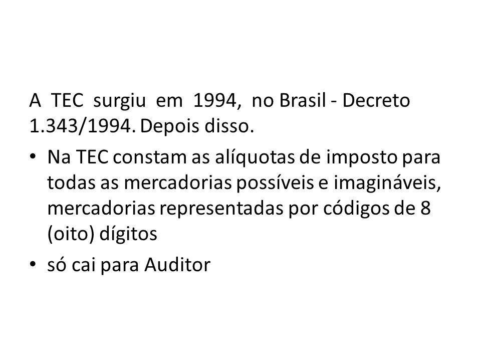 A TEC surgiu em 1994, no Brasil - Decreto 1.343/1994. Depois disso.