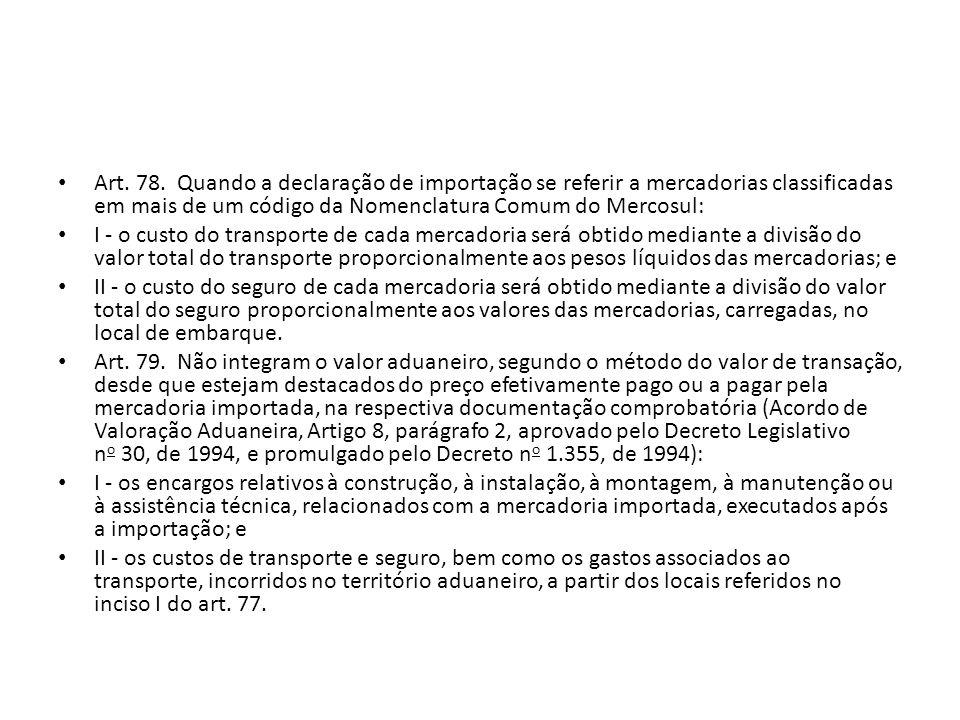 Art. 78. Quando a declaração de importação se referir a mercadorias classificadas em mais de um código da Nomenclatura Comum do Mercosul: