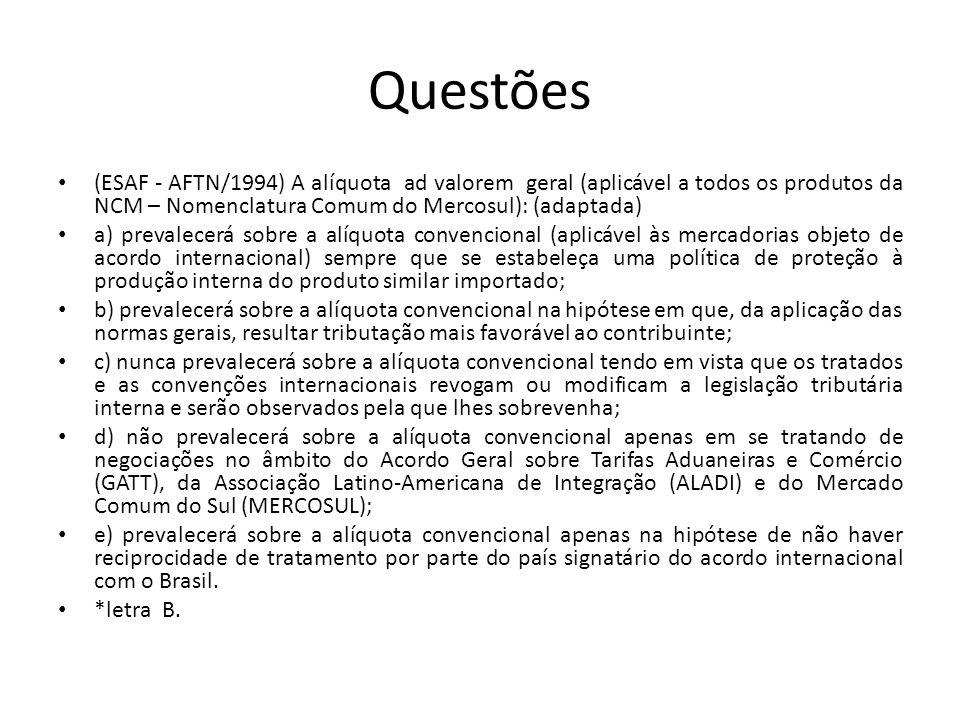 Questões (ESAF - AFTN/1994) A alíquota ad valorem geral (aplicável a todos os produtos da NCM – Nomenclatura Comum do Mercosul): (adaptada)