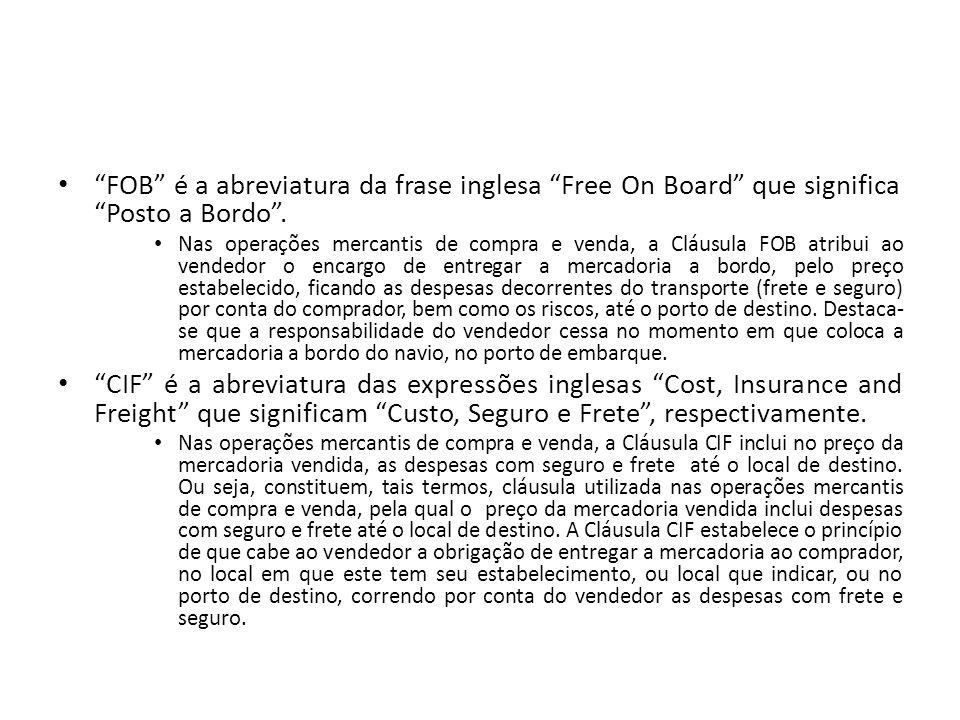 FOB é a abreviatura da frase inglesa Free On Board que significa Posto a Bordo .