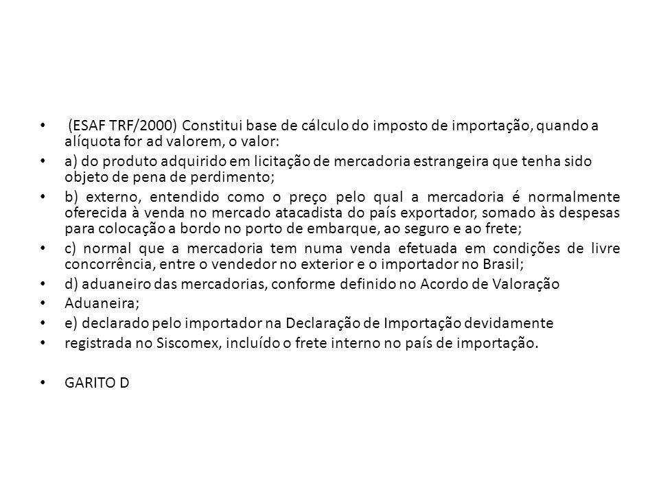 (ESAF TRF/2000) Constitui base de cálculo do imposto de importação, quando a alíquota for ad valorem, o valor: