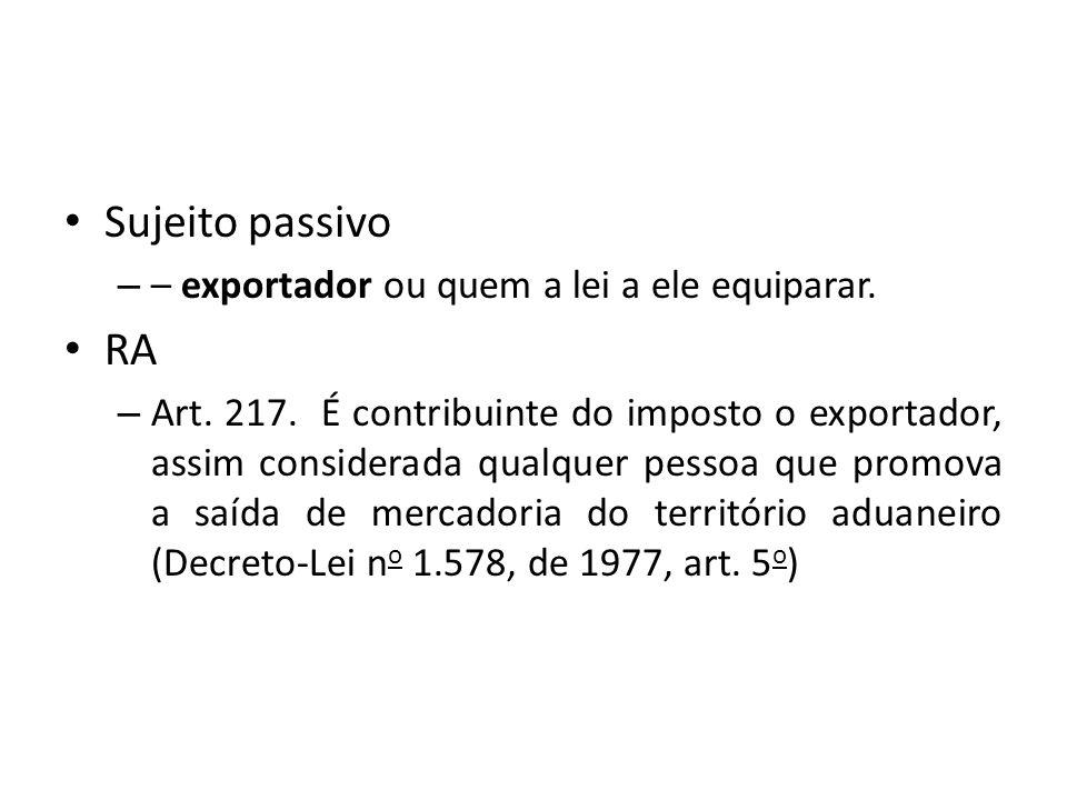 Sujeito passivo RA – exportador ou quem a lei a ele equiparar.