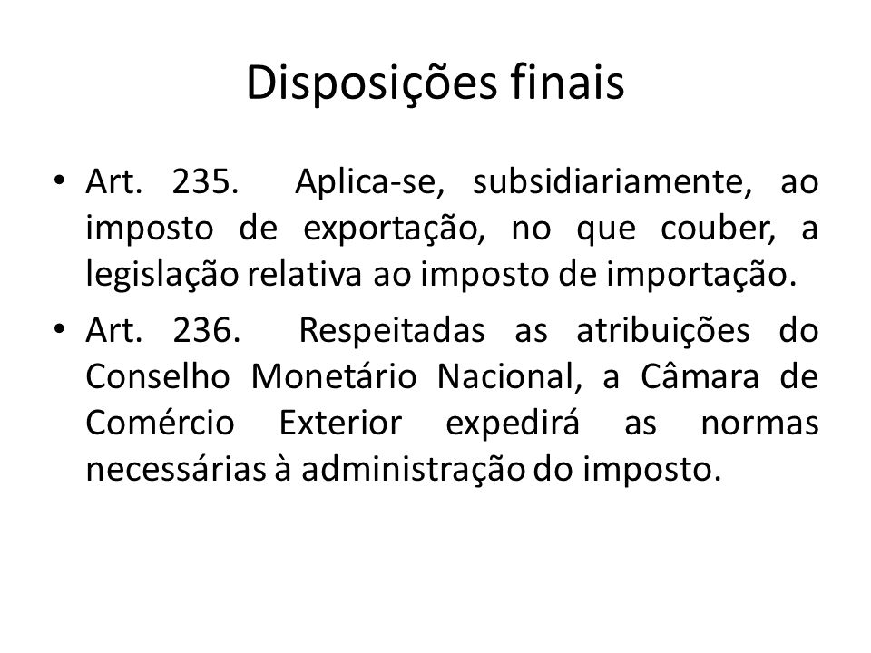 Disposições finais Art. 235. Aplica-se, subsidiariamente, ao imposto de exportação, no que couber, a legislação relativa ao imposto de importação.