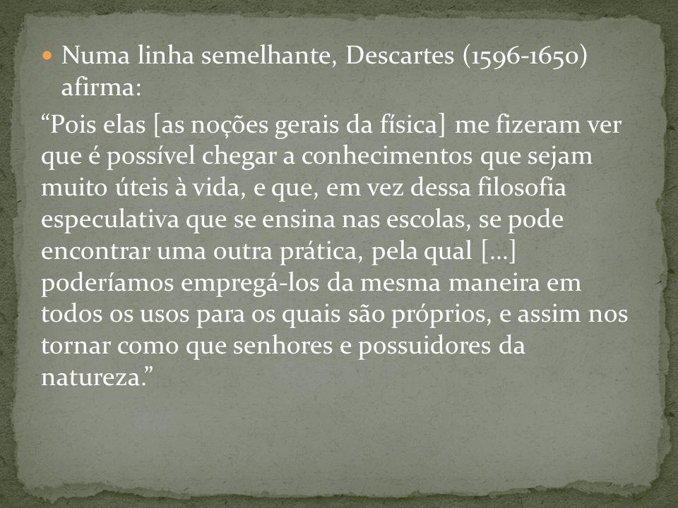 Numa linha semelhante, Descartes (1596-1650) afirma:
