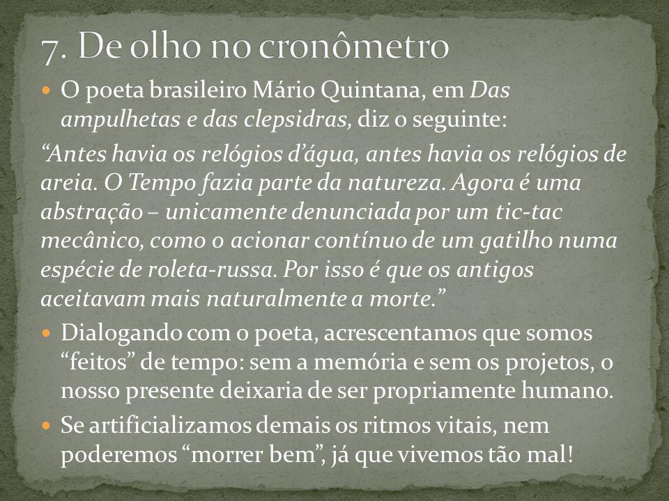 7. De olho no cronômetro O poeta brasileiro Mário Quintana, em Das ampulhetas e das clepsidras, diz o seguinte: