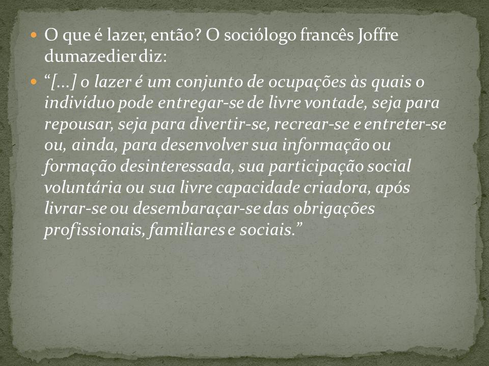 O que é lazer, então O sociólogo francês Joffre dumazedier diz: