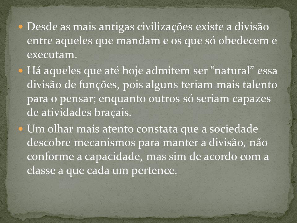 Desde as mais antigas civilizações existe a divisão entre aqueles que mandam e os que só obedecem e executam.