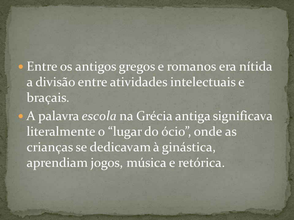 Entre os antigos gregos e romanos era nítida a divisão entre atividades intelectuais e braçais.