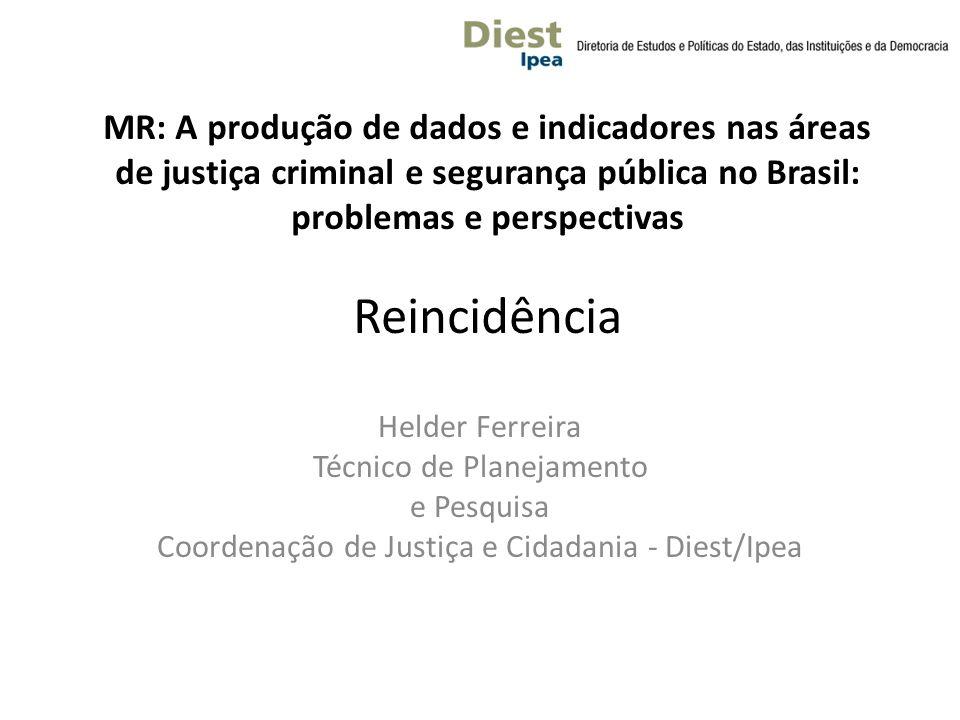 MR: A produção de dados e indicadores nas áreas de justiça criminal e segurança pública no Brasil: problemas e perspectivas Reincidência