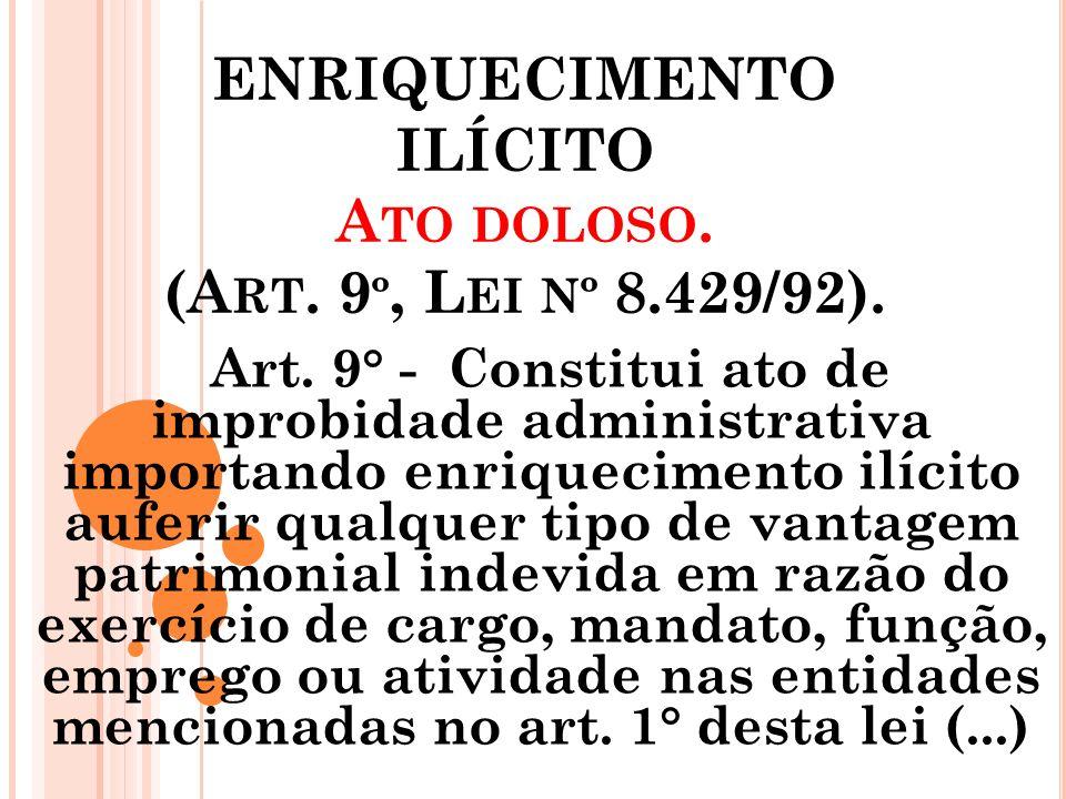 ENRIQUECIMENTO ILÍCITO Ato doloso. (Art. 9º, Lei nº 8.429/92).