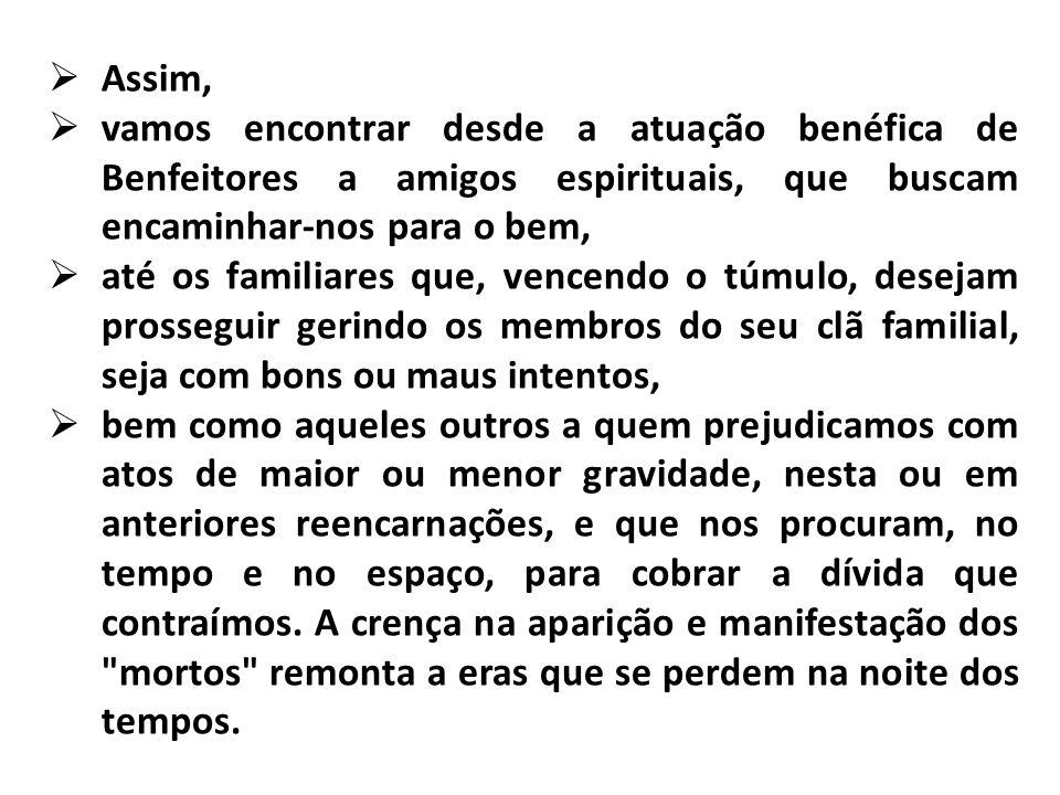 Assim, vamos encontrar desde a atuação benéfica de Benfeitores a amigos espirituais, que buscam encaminhar-nos para o bem,