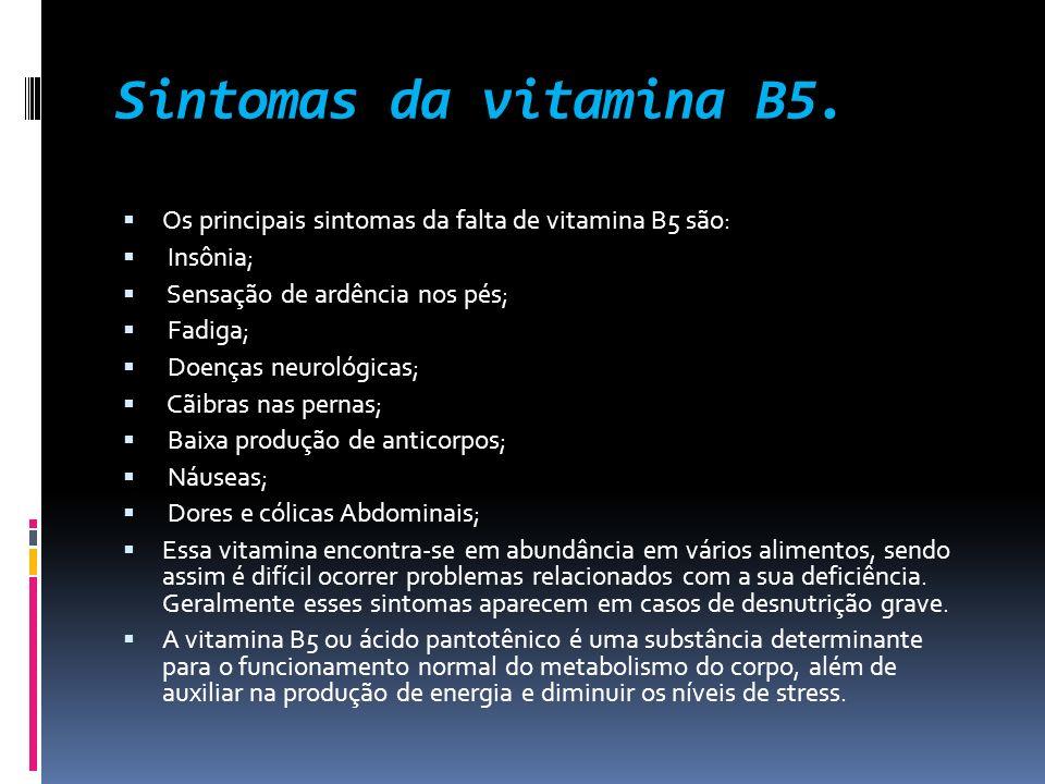 Sintomas da vitamina B5. Os principais sintomas da falta de vitamina B5 são: Insônia; Sensação de ardência nos pés;