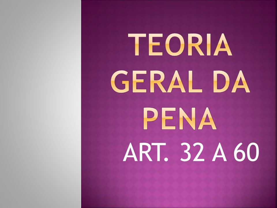 TEORIA GERAL DA PENA ART. 32 A 60