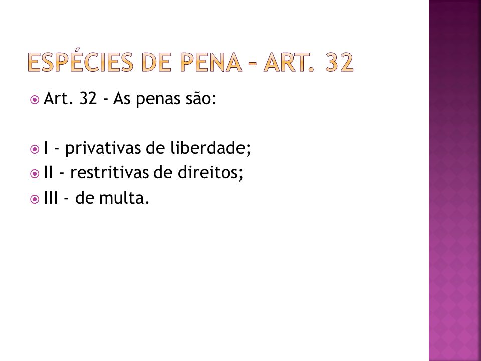 ESPÉCIES DE PENA – ART. 32 Art. 32 - As penas são: