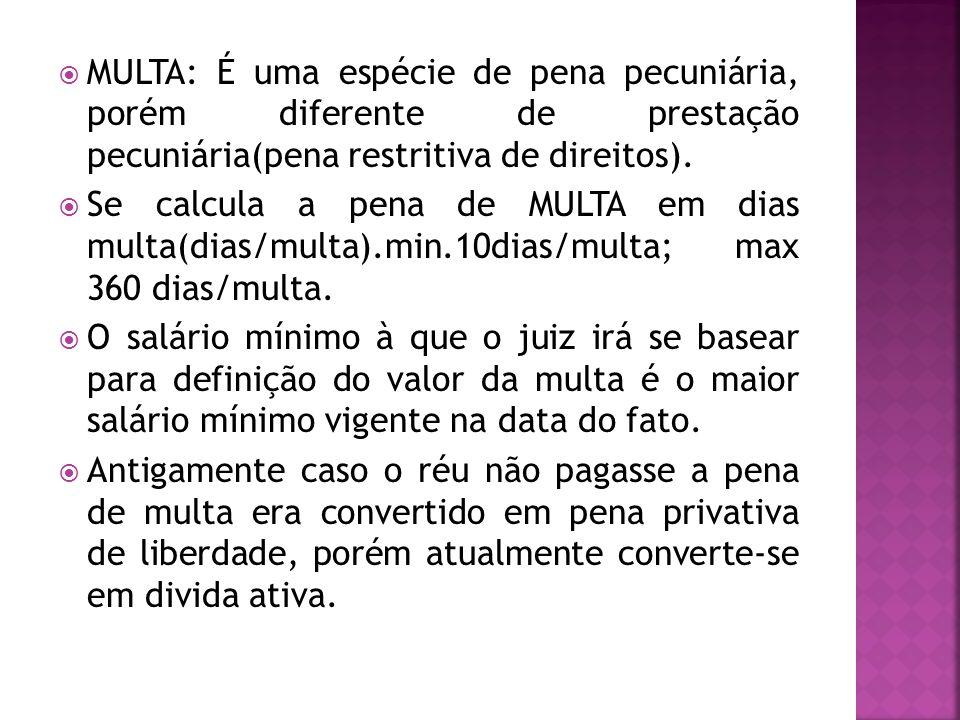 MULTA: É uma espécie de pena pecuniária, porém diferente de prestação pecuniária(pena restritiva de direitos).