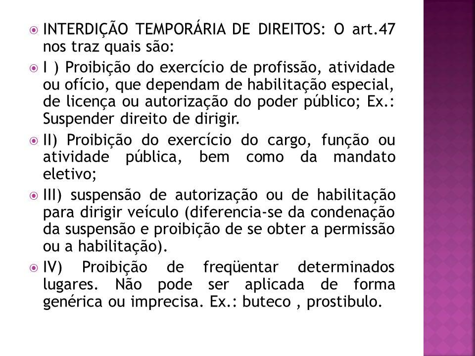 INTERDIÇÃO TEMPORÁRIA DE DIREITOS: O art.47 nos traz quais são: