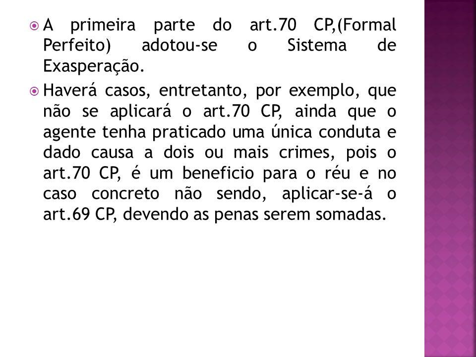 A primeira parte do art.70 CP,(Formal Perfeito) adotou-se o Sistema de Exasperação.