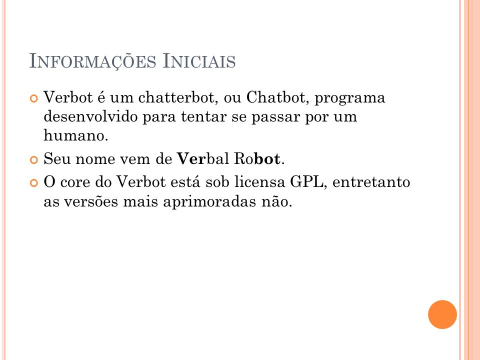 Informações Iniciais Verbot é um chatterbot, ou Chatbot, programa desenvolvido para tentar se passar por um humano.