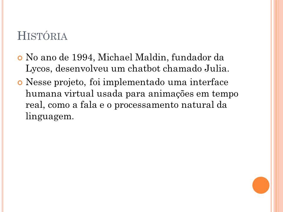 História No ano de 1994, Michael Maldin, fundador da Lycos, desenvolveu um chatbot chamado Julia.