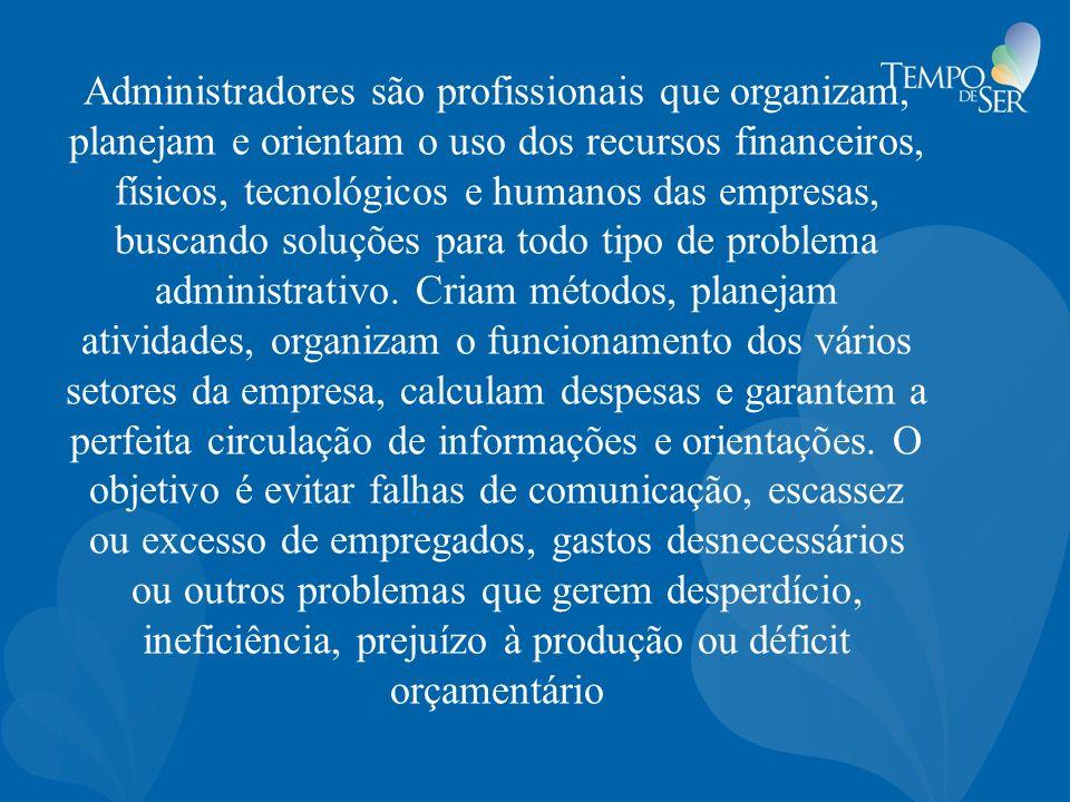 Administradores são profissionais que organizam, planejam e orientam o uso dos recursos financeiros, físicos, tecnológicos e humanos das empresas, buscando soluções para todo tipo de problema administrativo.