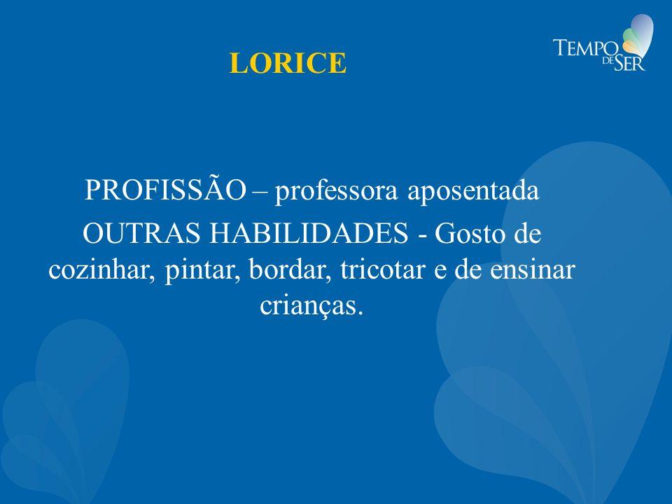 LORICE PROFISSÃO – professora aposentada OUTRAS HABILIDADES - Gosto de cozinhar, pintar, bordar, tricotar e de ensinar crianças.