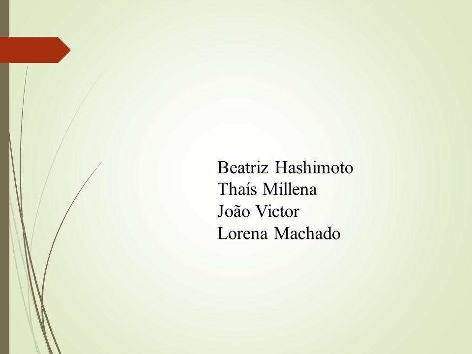 Beatriz Hashimoto Thaís Millena João Victor Lorena Machado
