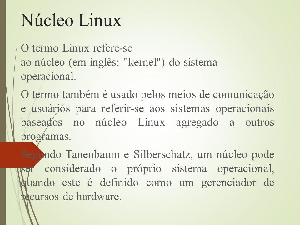 Núcleo Linux O termo Linux refere-se ao núcleo (em inglês: kernel ) do sistema operacional.